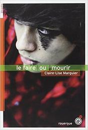 Le faire ou mourir   Marguier, Claire-Lise. Auteur
