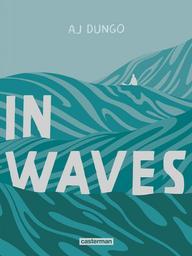 In waves | Dungo, AJ. Auteur. Illustrateur