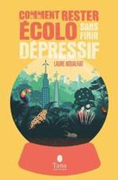 Comment rester écolo sans finir dépressif | Noualhat, Laure. Auteur