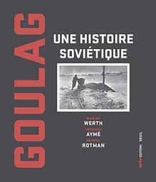 Goulag : une histoire soviétique | Werth, Nicolas. Auteur