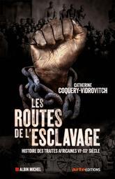 Les routes de l'esclavage : Histoire des traites africaines, VIe-XXe siècle | Coquery-Vidrovitch, Catherine. Auteur