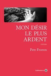 Mon désir le plus ardent   Fromm, Pete. Auteur