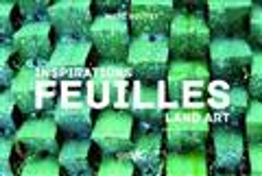 Inspirations feuilles : Land art | Pouyet, Marc. Auteur. Photographe
