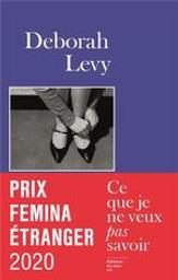 Ce que je ne veux pas savoir | Levy, Deborah (1959-....). Auteur