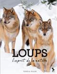 Loups : l'esprit de la nature | Fuller, Todd K.. Auteur. Photographe