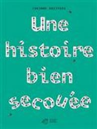 Une Histoire bien secouée | Dreyfuss, Corinne. Auteur. Illustrateur