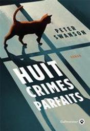 Huit crimes parfaits | Swanson, Peter (1968-....). Auteur