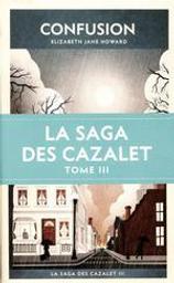 La saga des Cazalet tome 3 : Confusion | Howard, Elizabeth Jane (1923-2014). Auteur