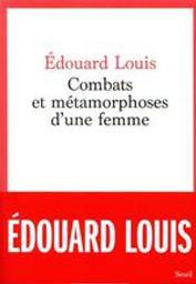 Combats et métamorphoses d'une femme | Louis, Edouard (1992-....). Auteur