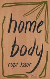 Home body | Kaur, Rupi (1992-....). Auteur