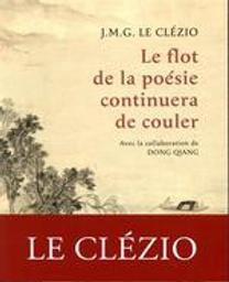Le flot de la poésie continuera de couler | Le Clézio, J.M.G. (1940-....). Auteur