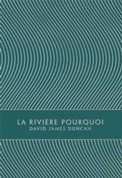 La rivière Pourquoi | Duncan, David James. Auteur