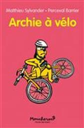 Archie à vélo | Sylvander, Matthieu. Auteur