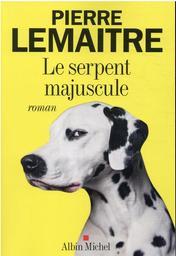 Le serpent majuscule | Lemaitre, Pierre (1951-....). Auteur