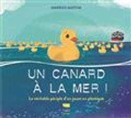 Un Canard à la mer ! : Le véritable périple d'un jouet en plastique | Motum, Markus. Auteur. Illustrateur
