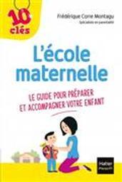 L'école maternelle : le guide pour préparer et accompagner votre enfant | Corre Montagu, Frédérique. Auteur