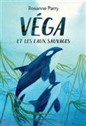 Véga et les eaux sauvages | Parry, Rosanne. Auteur