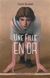 Une fille en or   Nessmann, Philippe. Auteur