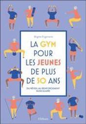 La gym pour les jeunes de plus de 50 ans : du réveil au renforcement musculaire | Engammare, Brigitte. Auteur