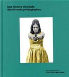 Une histoire mondiale des femmes photographes |