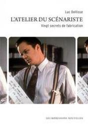 L' atelier du scénariste : vingt secrets de fabrication | Dellisse, Luc (1953-....). Auteur