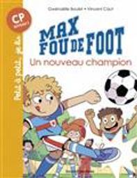 Max fou de foot : Un nouveau champion | Boulet, Gwénaëlle. Auteur