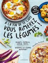 A la fin de ce livre vous aimerez les légumes ! | Bernardi, Amandine (1989-....). Auteur