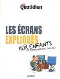 Les Ecrans expliqués aux enfants et aux grands aussi parfois ! |
