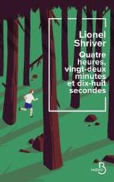 Quatre heures, vingt-deux minutes et dix-huit secondes | Shriver, Lionel (1957-....). Auteur