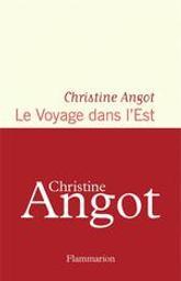 Le voyage dans l'Est | Angot, Christine (1959-....). Auteur